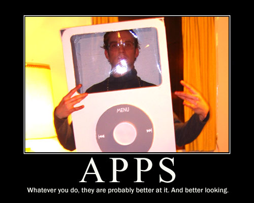 APPS - whatever you du, they are probably better at it. And better looking