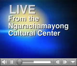 Live from the Ngarachamayong Cultural Center