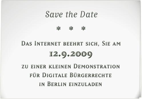 Save the Date - Das Internet beehrt sich, Sie am 12.9.2009 zu einer kleinen Demonstration für digitale Bürgerrechte in Berlin einzuladen